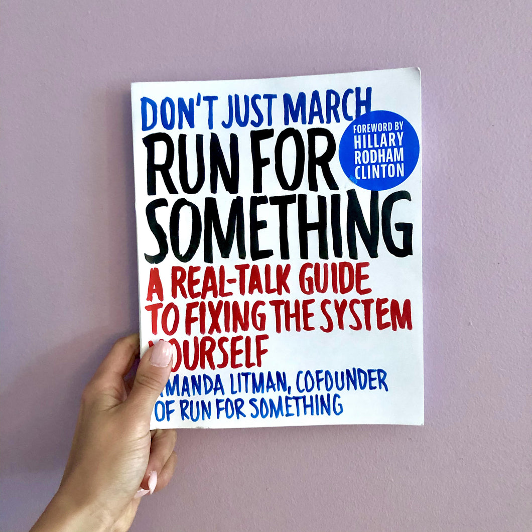 Run for Something: A Real-Talk Guide to Fixing the System Yourself by Amanda Litman