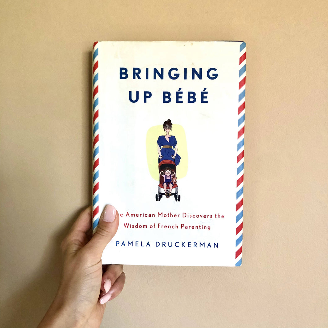 Bringing Up Bébé: One American Mother Discovers the Wisdom of French Parenting by Pamela Druckerman