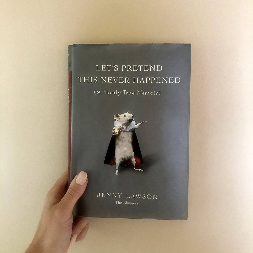 Let's Pretend this Never Happened: A Mostly True Memoir by Jenny Lawson