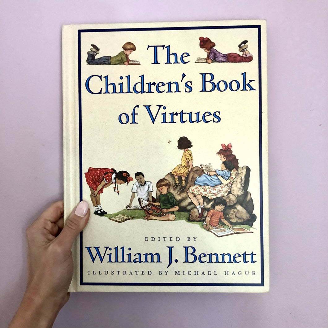 The Children's Book of Virtues by William J. Bennett and Illustrated by Michael Hague