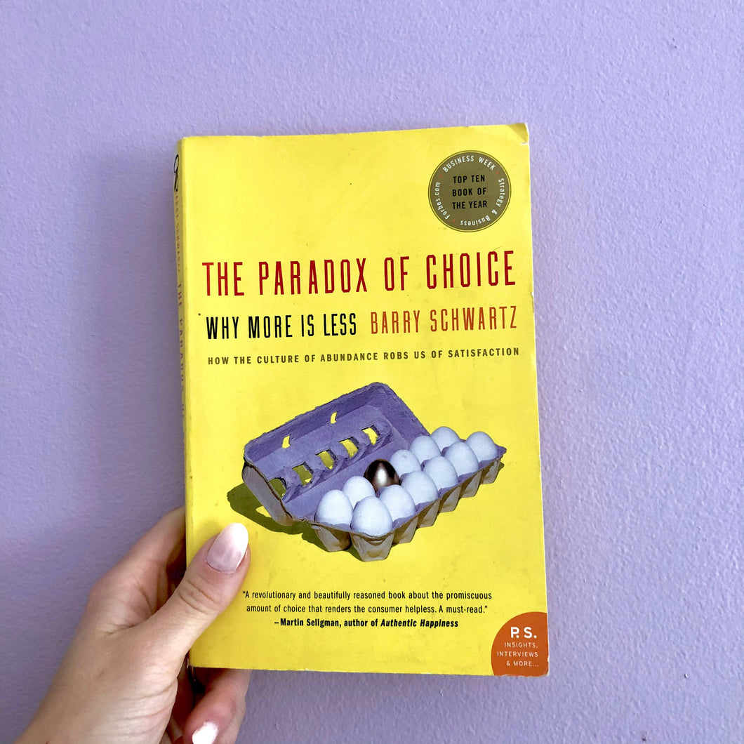 The Paradox of Choice Why More is Less: How the Culture of Abundance Robs Us of Satisfaction by Barry Schwartz