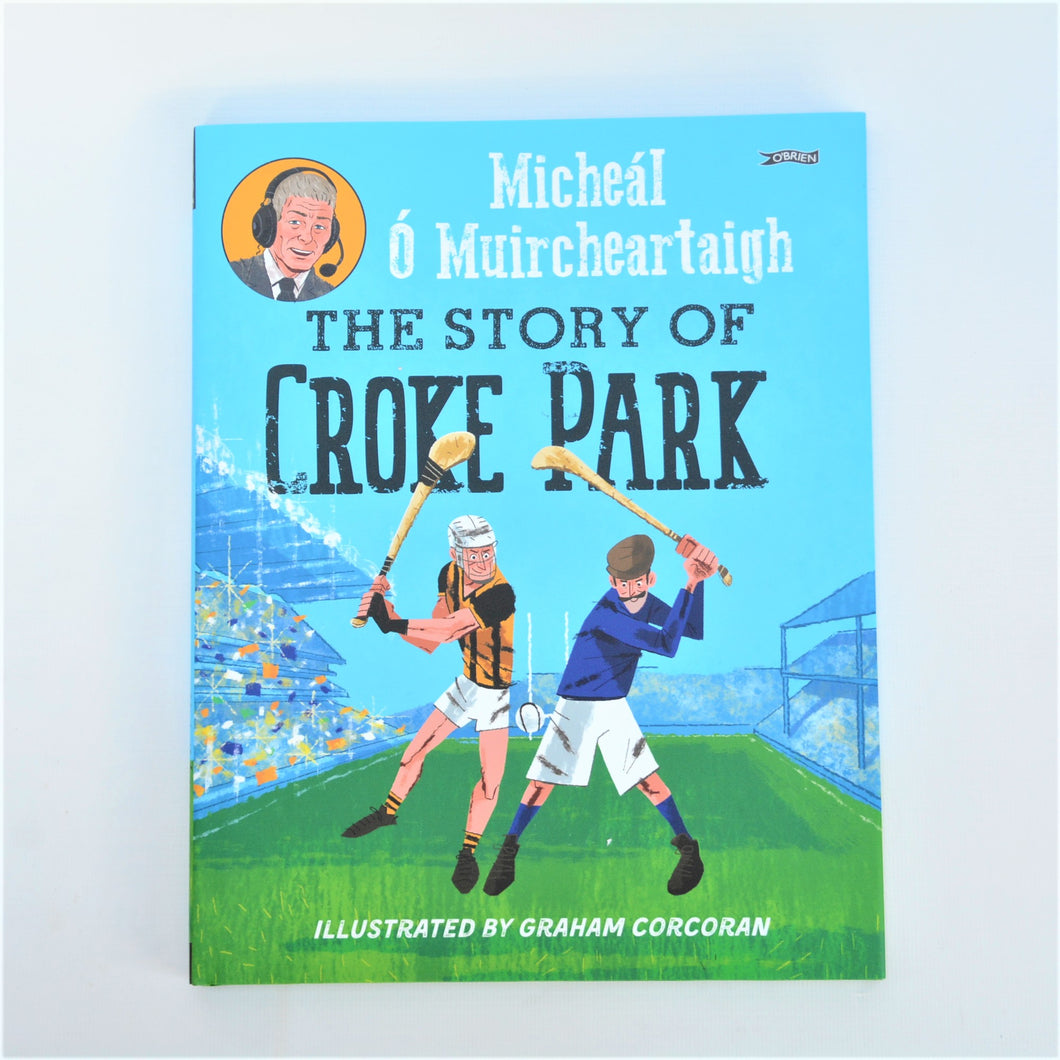 The Story of Croke Park by Micheál Ó Muircheartaigh