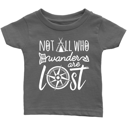 Not All Who Wander Are Lost Infant T-Shirts