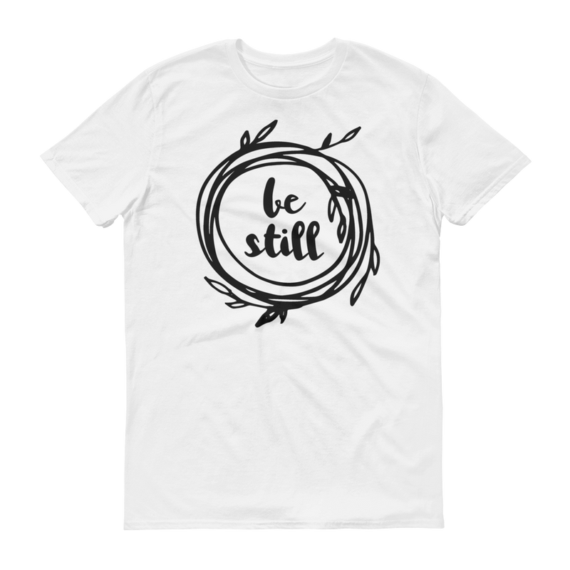 Be Still Short Sleeve T-Shirt