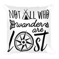 Not All Who Wander Square Pillow