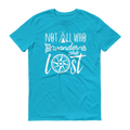 Not All Who Wander Are Lost White Graphic Short Sleeve T-Shirt