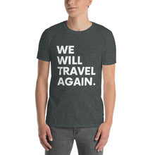 Load image into Gallery viewer, We Will Travel Again (Words Only) Unisex T-Shirt - 100% Profits Go To ASTA!