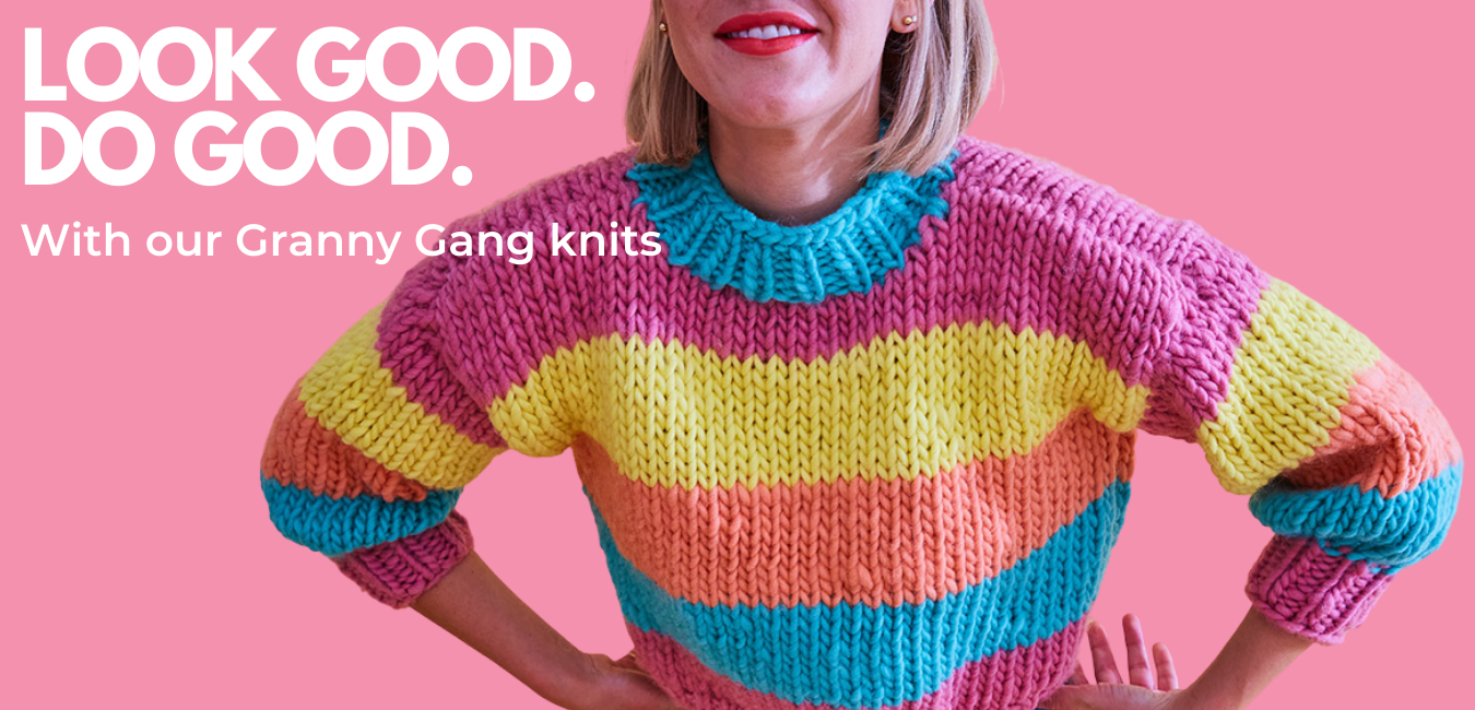 Look good. Do Good. With Granny Gang knits.