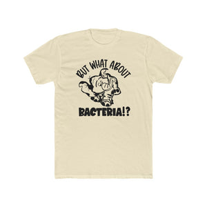 Unisex What about BACTERIA? Tee