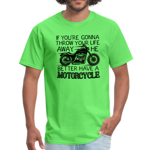 "Unisex-Fit ""He Better Have a Motorcycle"" T-Shirts! - kiwi"