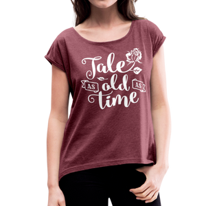 Women's Roll Cuff  Tale as Old as Time T-Shirt - heather burgundy