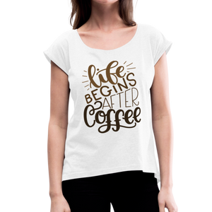 Women's Roll Cuff Life Begins After Coffee T-Shirt - white