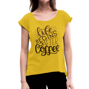 Women's Roll Cuff Life Begins After Coffee T-Shirt - mustard yellow