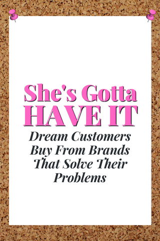 Dream Customers Buy From Brands That Solve Their Problems