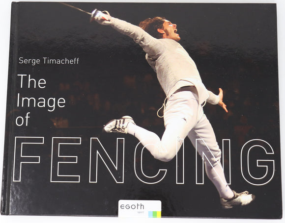 The Image of Fencing: From Athens 2004 to Beijing 2008 by Serge Timacheff