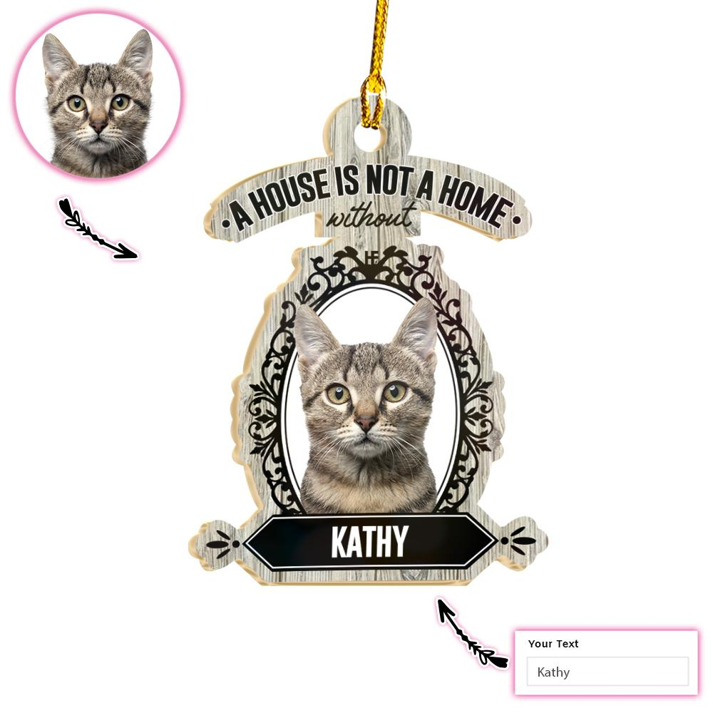 A House Is Not A Home Without My Cat EZ21 2711 Custom Ornament