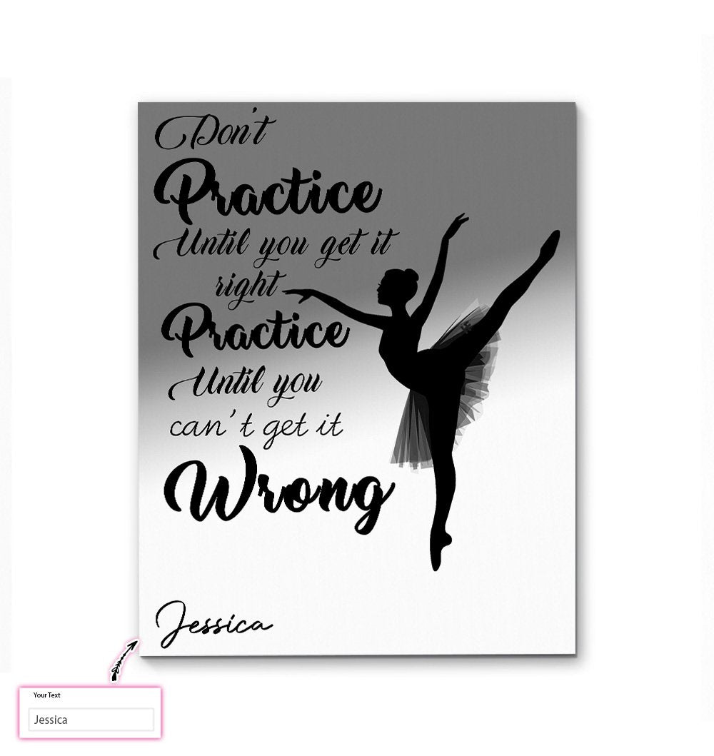 Ballet Don't Practice Until You Get It Right Custom Canvas