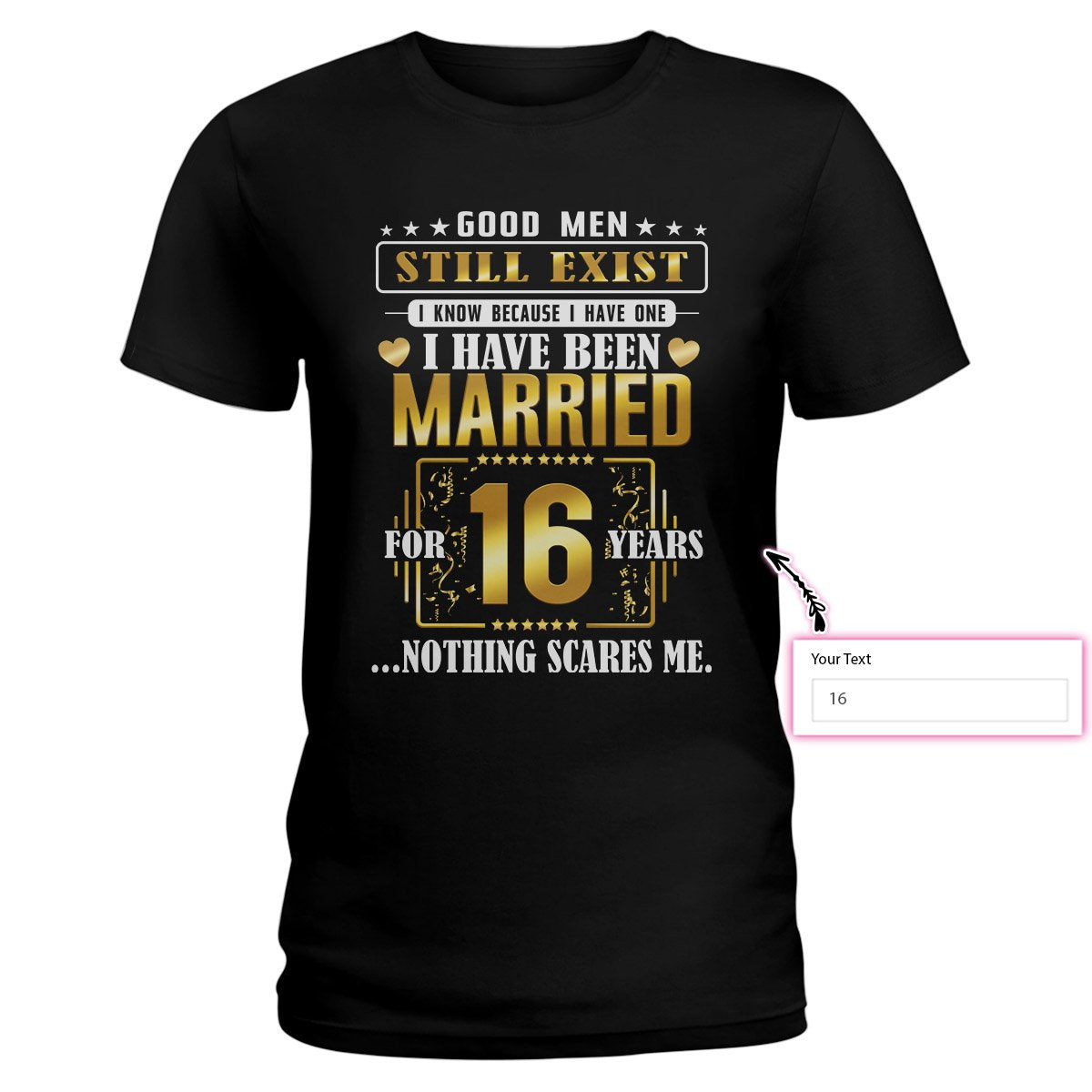 Good Men Still Exist I Know Because I Have One I Have Been Married EZ16 0903 custom Ladies T-shirt