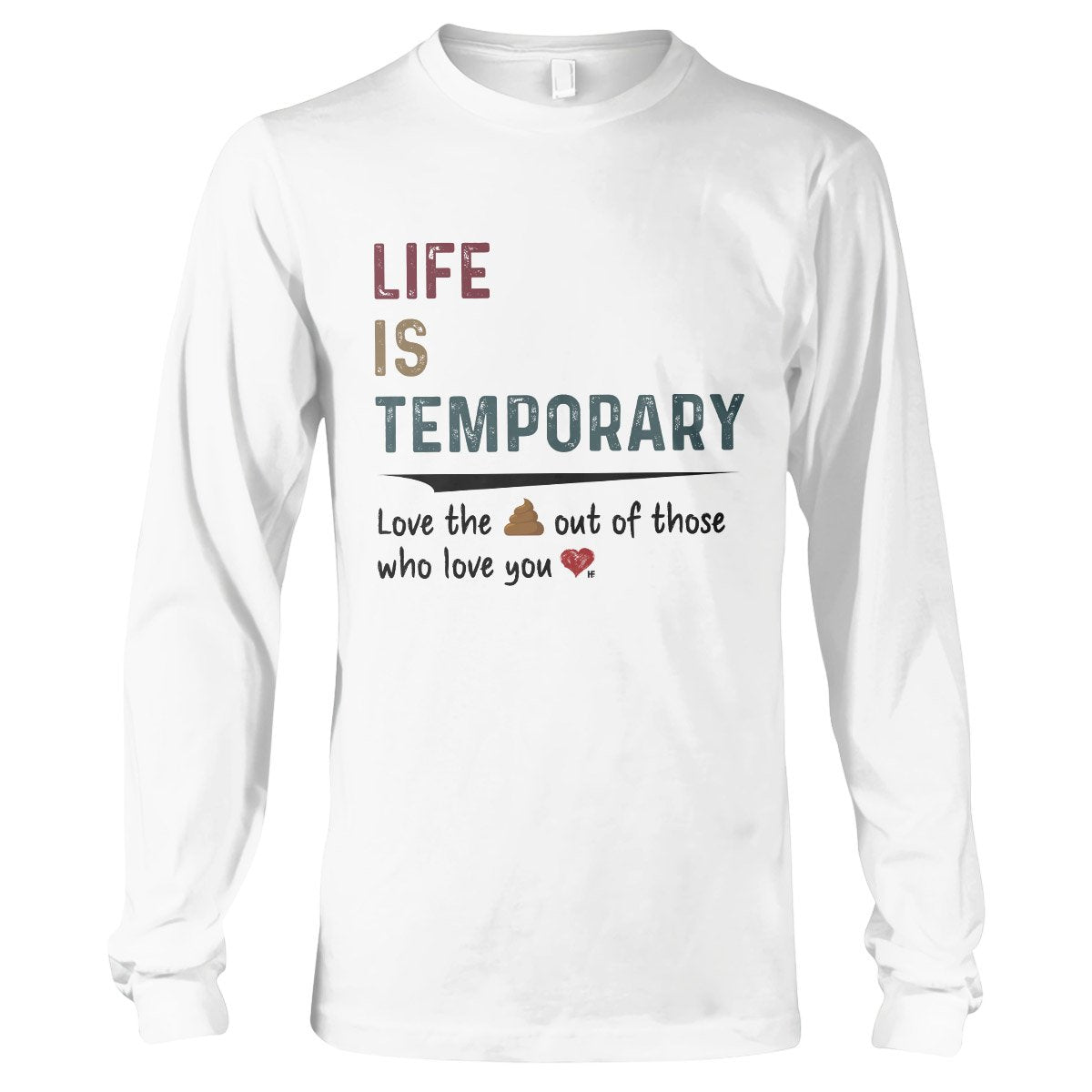 Life Is Temporary EZ23 1411 Long Sleeve T-Shirt