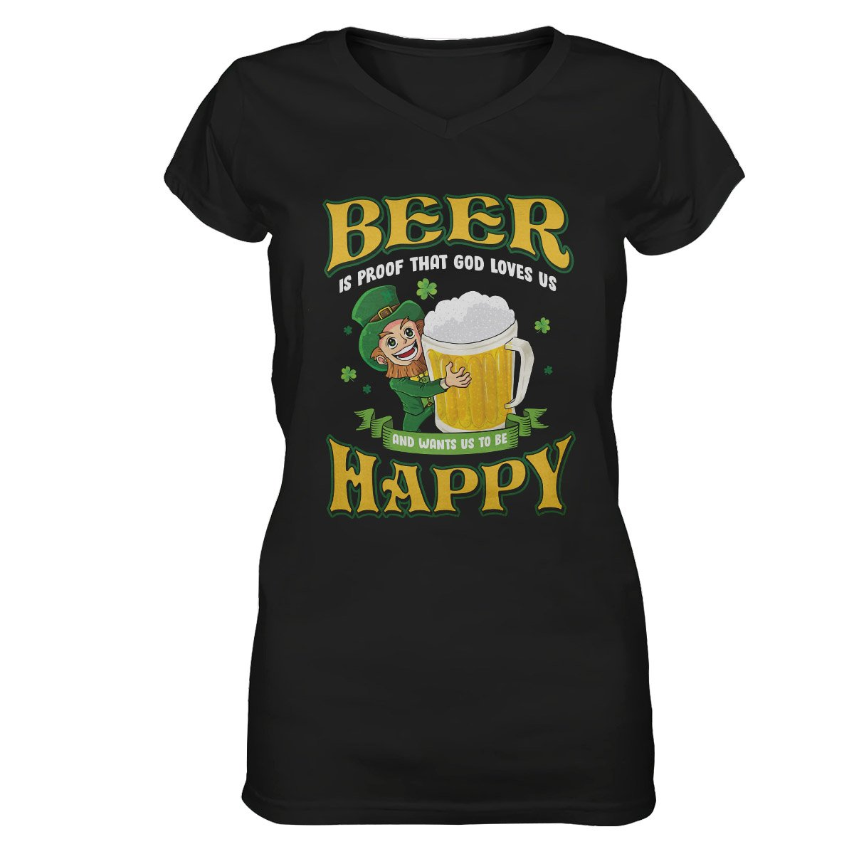 Beer Is Proof That God Loves Us And Wants Us To Be Happy EZ30 3001 Women V-neck T-shirt