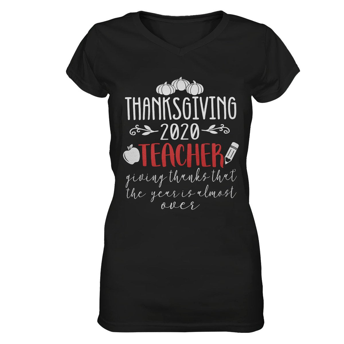 Thanksgiving 2020 Teacher Giving Thanks That The Year Is Almost Over EZ16 0710 Women V-neck T-shirt