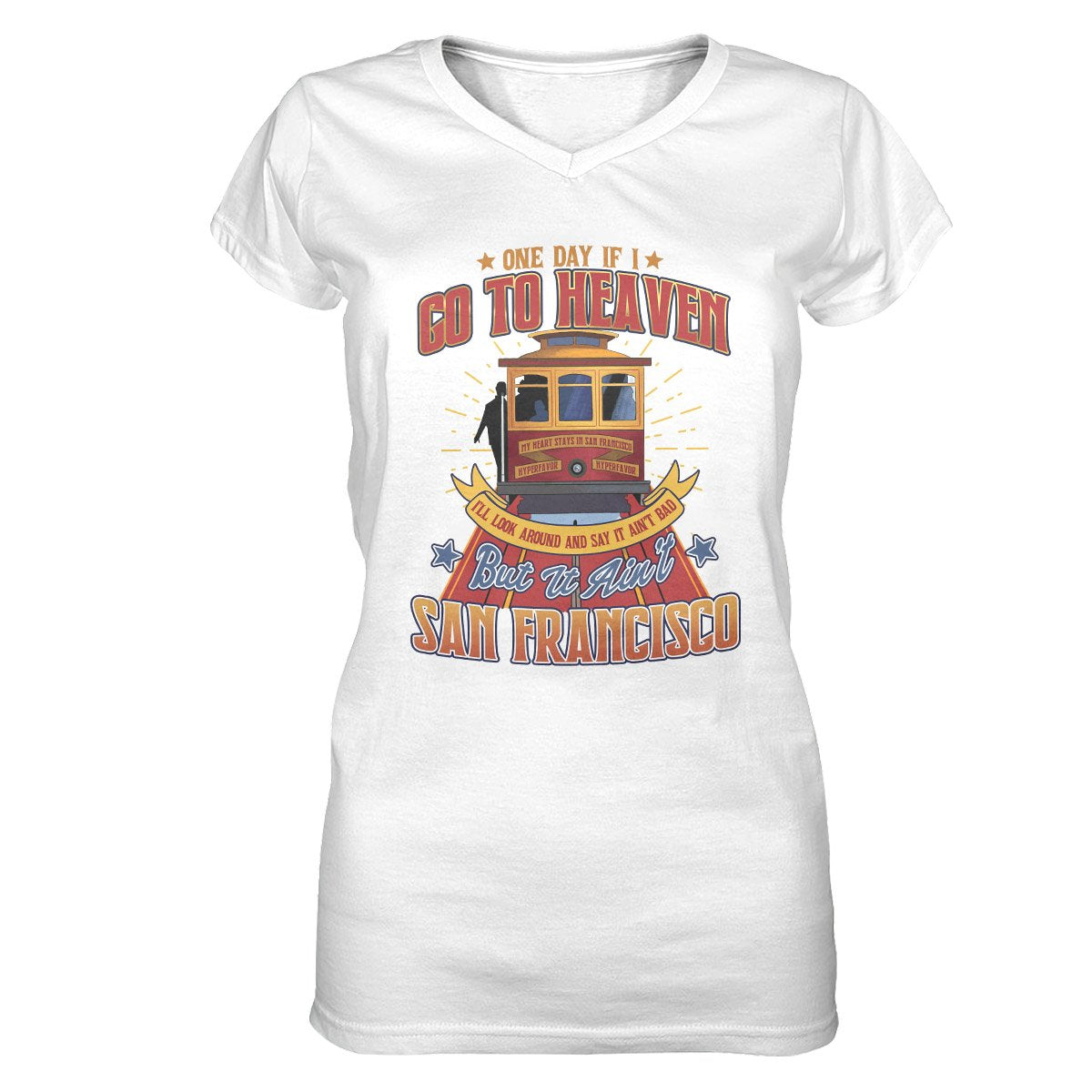 Heaven Ain't Bad But It Ain't San Francisco EZ30 0502 Women V-neck T-shirt