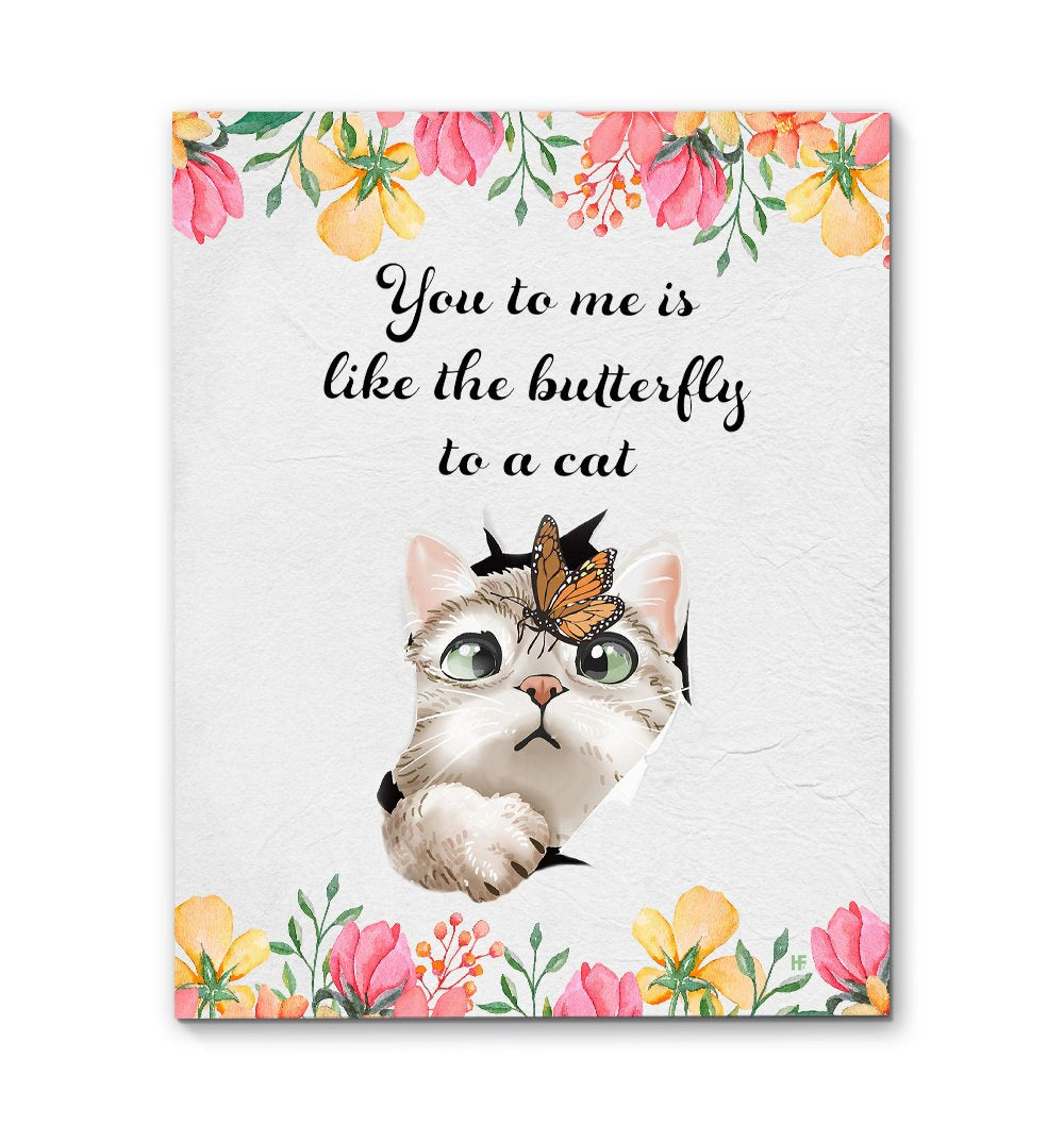 You To Me Is Like The Butterfly To A Cat EZ25 2609 Canvas