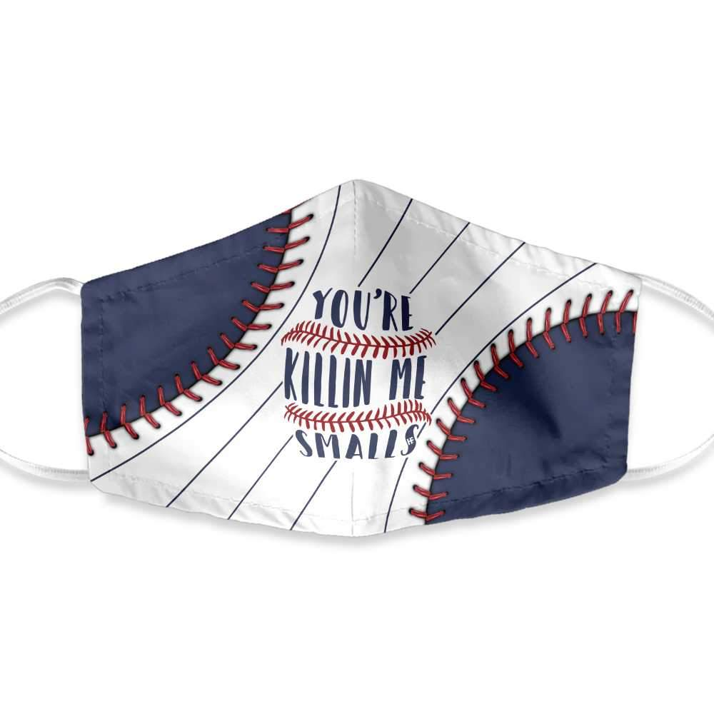 You're Killin Me Smalls Baseball EZ24 1203 Face Mask