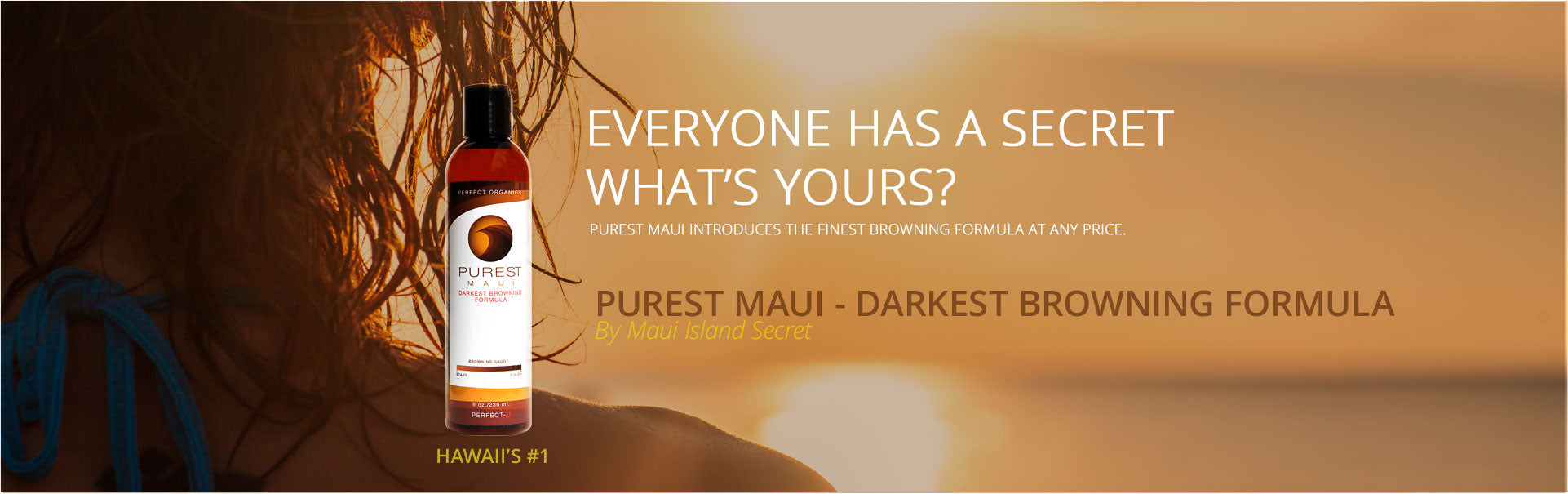 PUREST MAUI PERFECT-O DARKEST SECRET