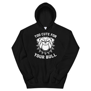 Too Cute For Your Bull Unisex Hoodie