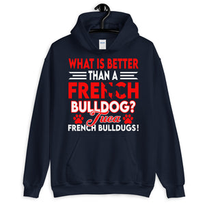 What is Better Than a French Bulldog  Unisex Hoodie