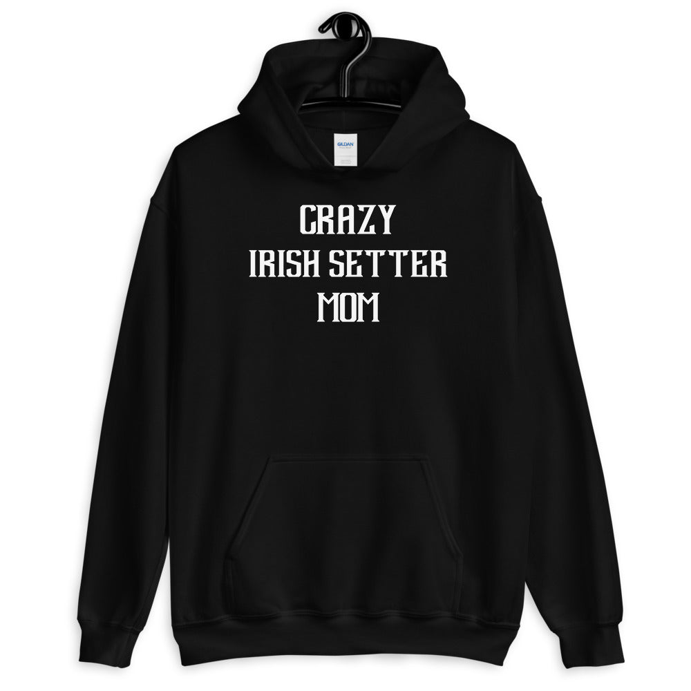 Crazy IRISH SETTER Mom Gift For Dog Mom Hoodie
