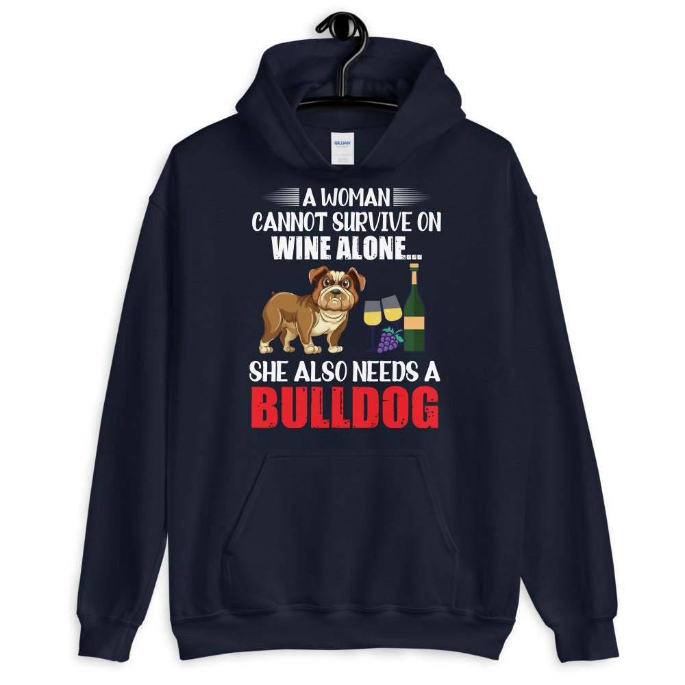 A Women Cannot Survive on Wine Alone, She Also Needs A Bulldog Hoodie