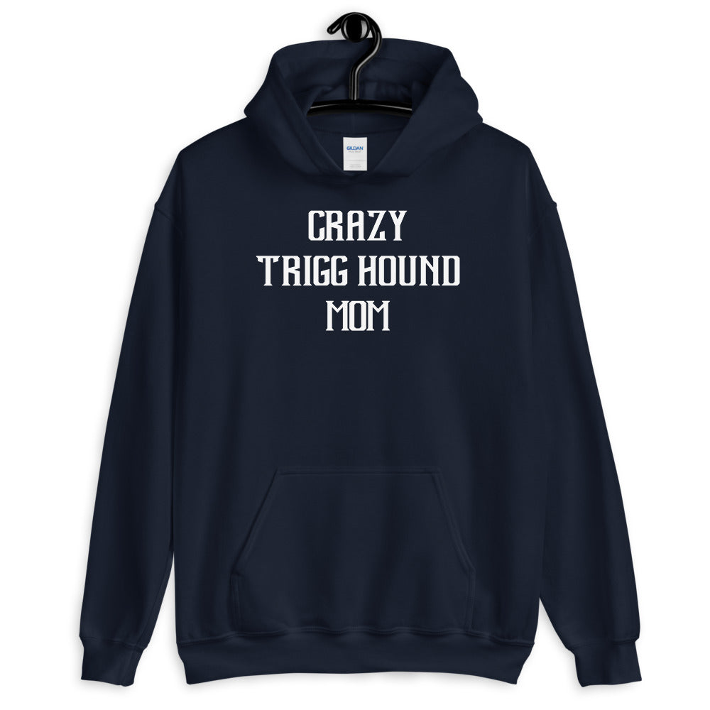 Crazy TRIGG HOUND Mom Gift For Dog Mom Hoodie