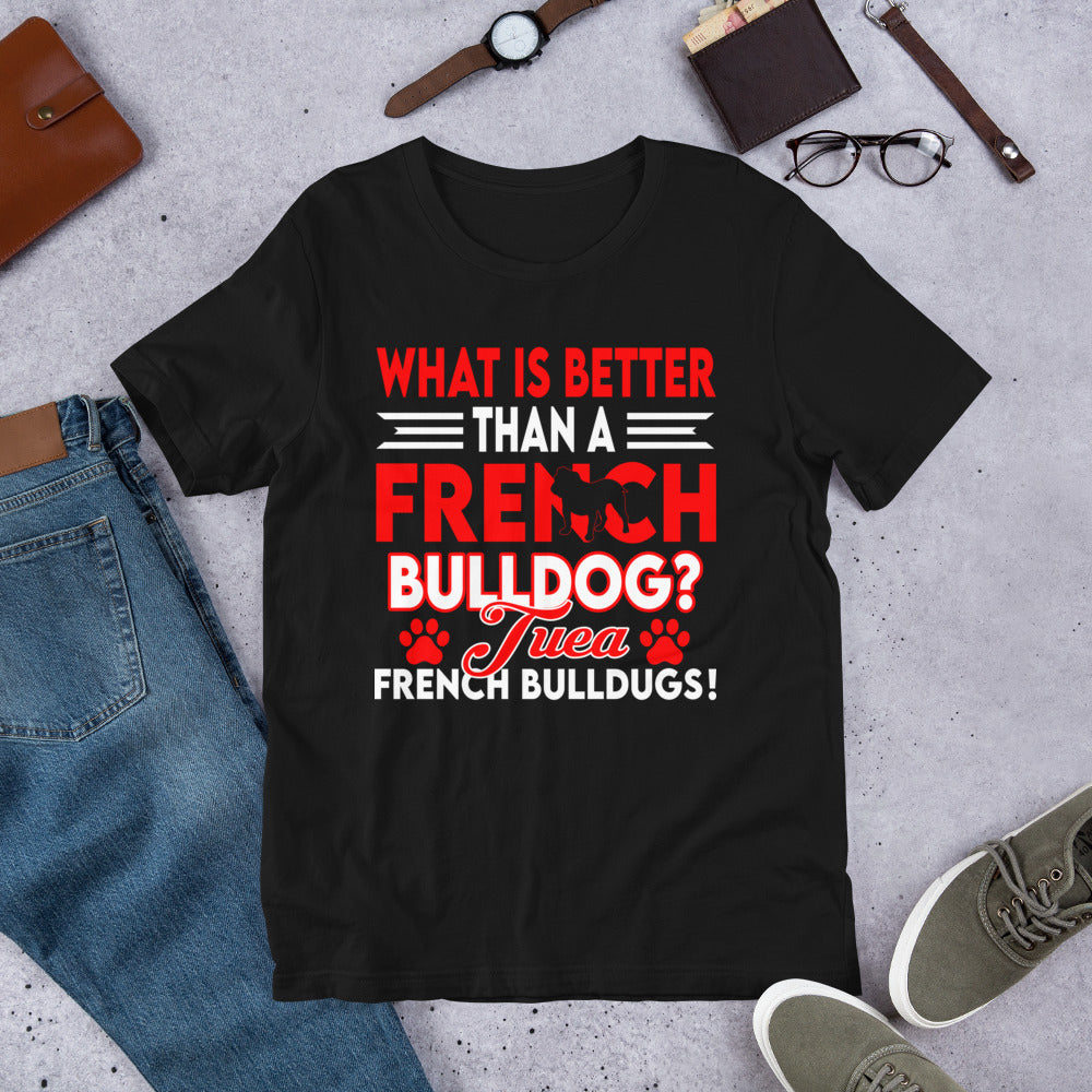What is Better Than a French Bulldog Tee