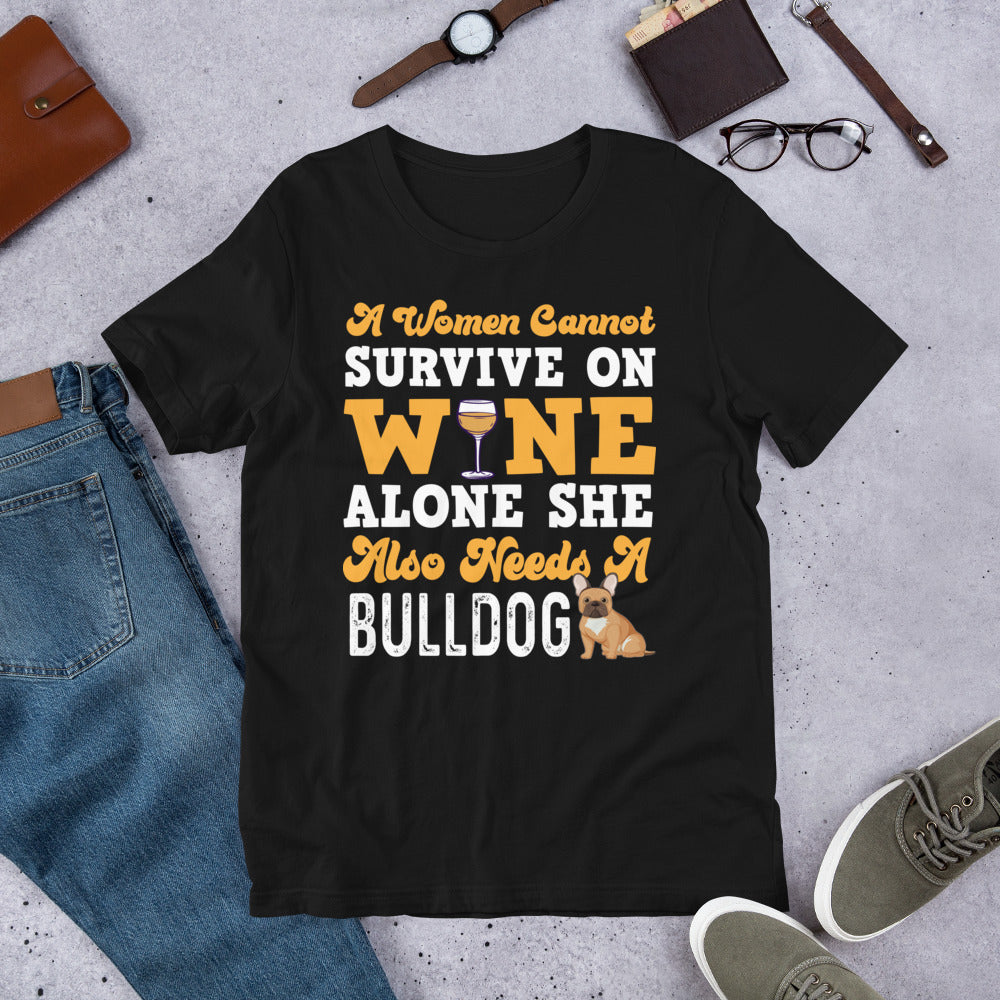 A Women Cannot Survive On Wine Alone, She Also Needs A Bulldog Tee