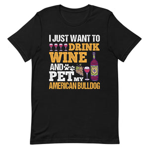 I Just Want to Drink Wine And Pet My American Bulldog Tee