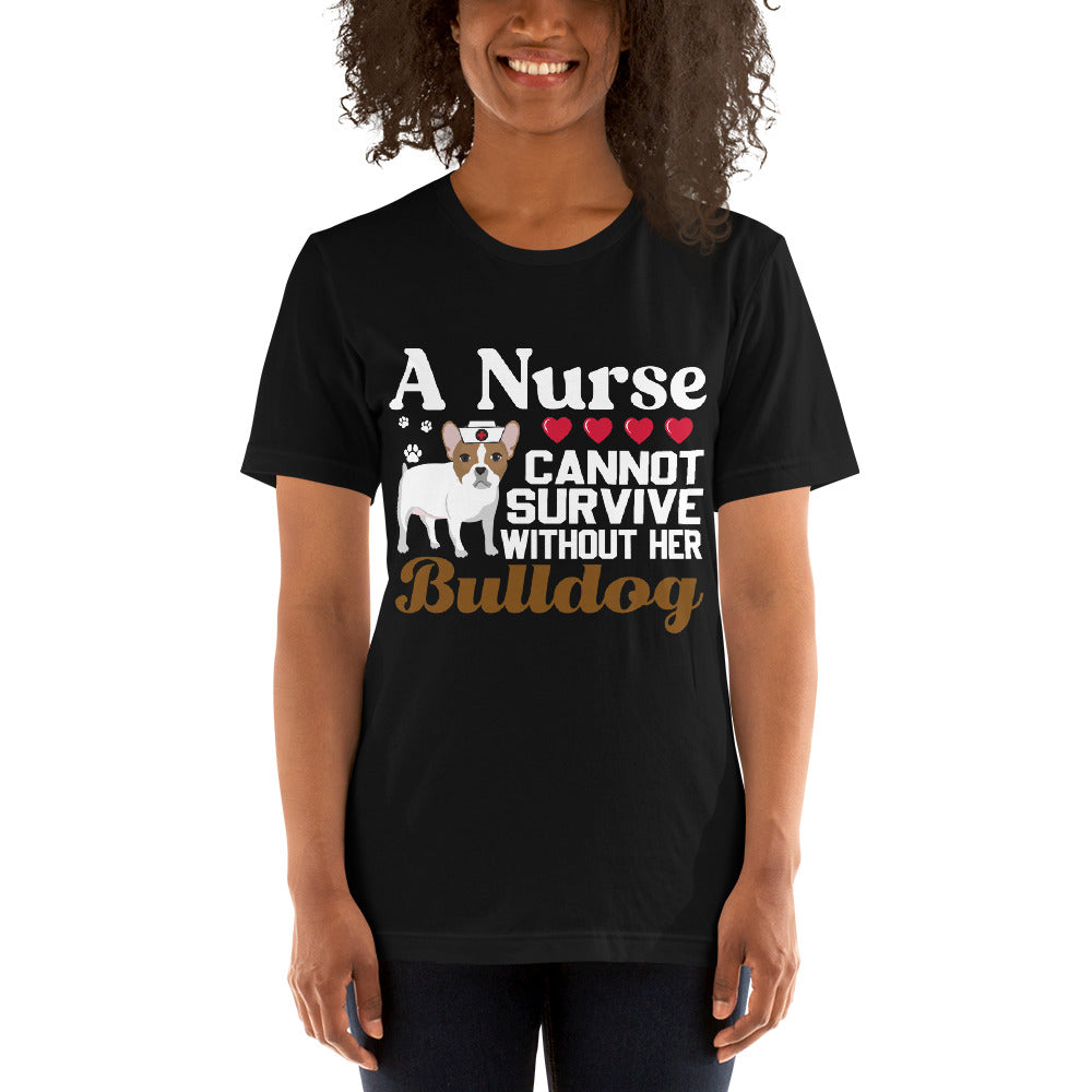 A Nurse Cannot Survive Without Her Bulldog Tee