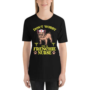 Don't Worry I'm A Frenchie Nurse Tee