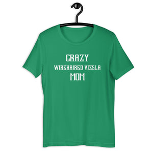 Crazy WIREHAIRED VIZSLA Mom Gift For Dog Mom Tee