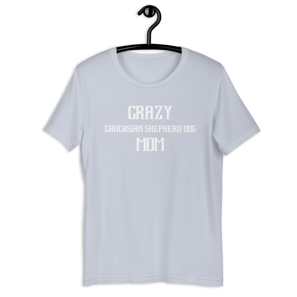 Crazy CAUCASIAN SHEPHERD DOG Mom Gift For Dog Mom Tee
