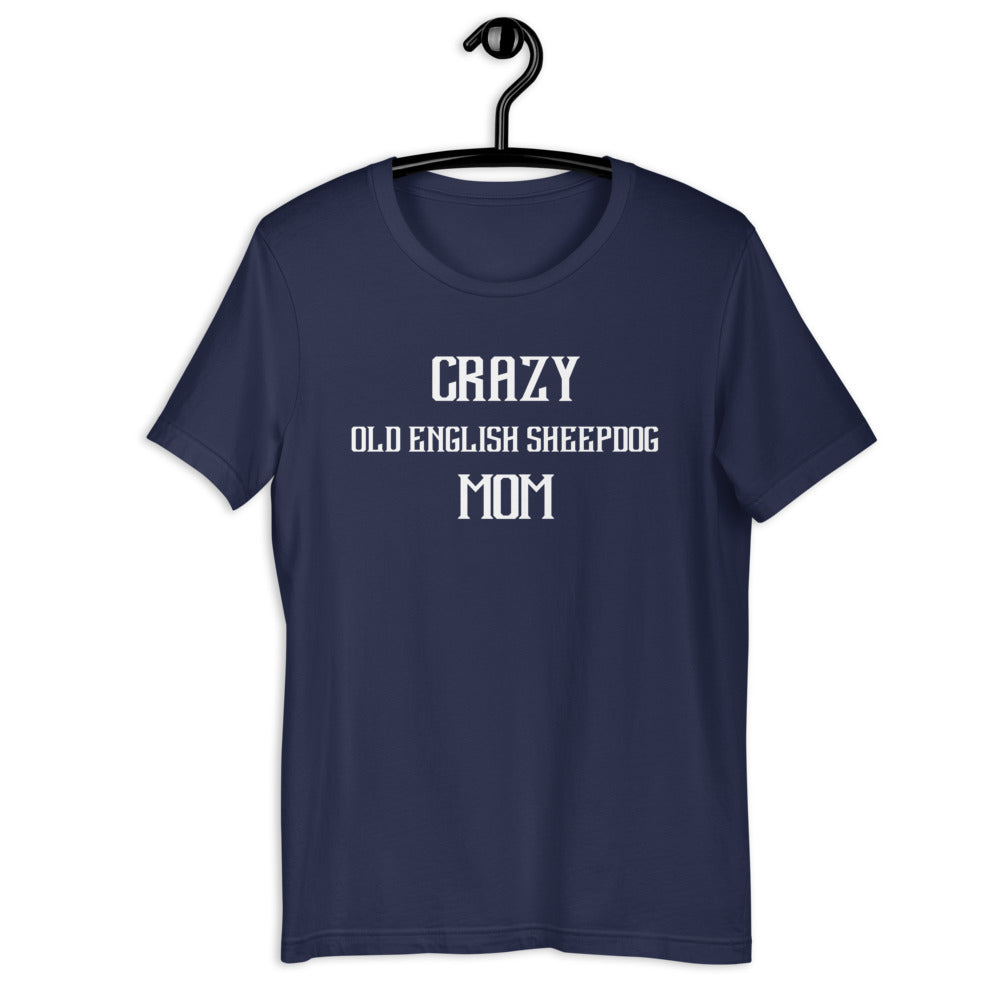 Crazy OLD ENGLISH SHEEPDOG Mom Gift For Dog Mom Tee
