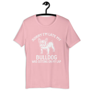 Sorry I'm Late My Bulldog Was Sitting On My Lap Tee
