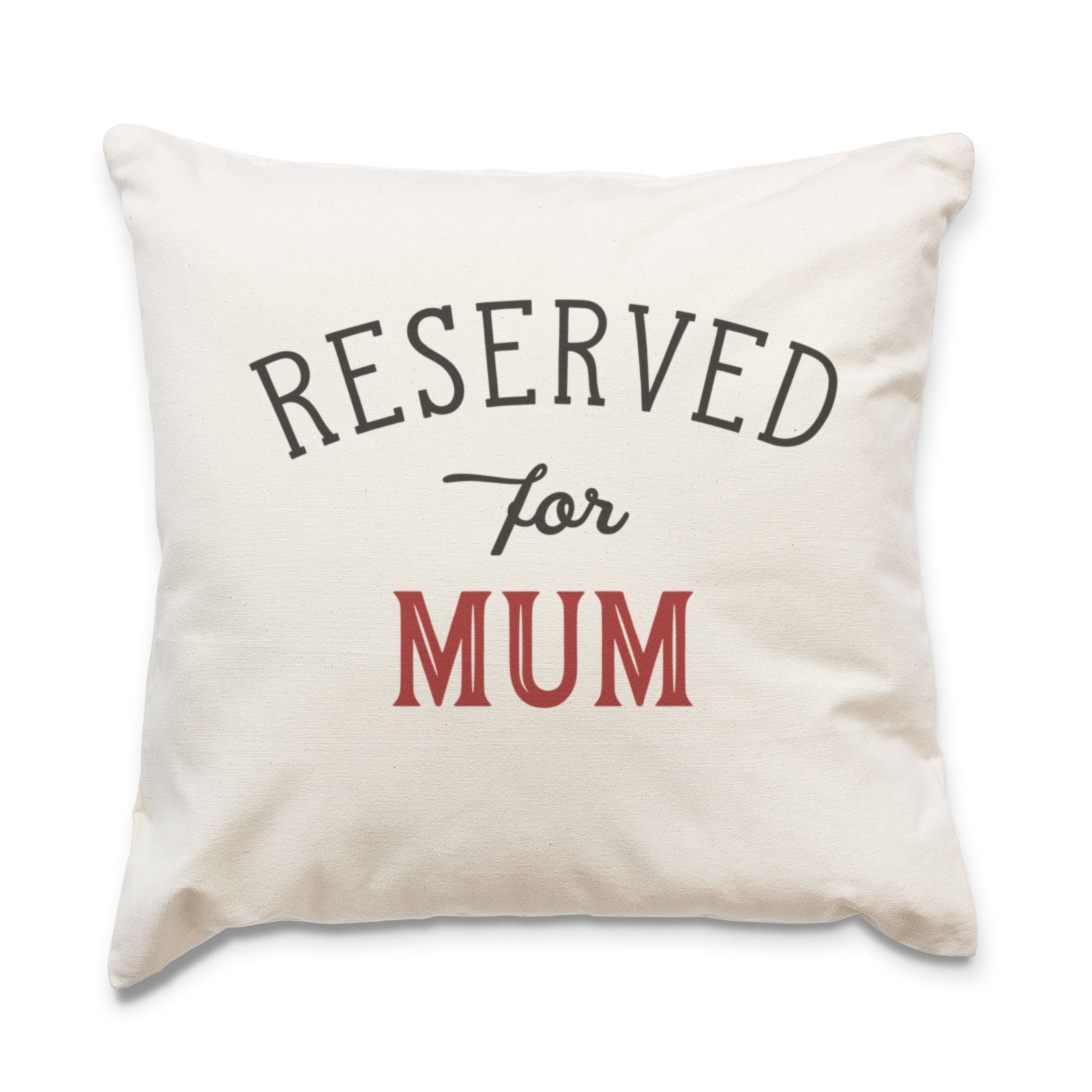 Reserved for Mum Cushion Cover