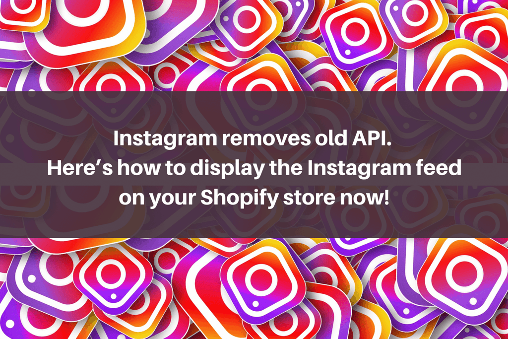Instagram removes old API. Here's how to display the Instagram feed on your Shopify store now!