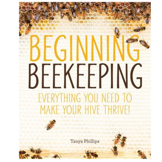 Beginning Beekeeping, by Tanya Phillips