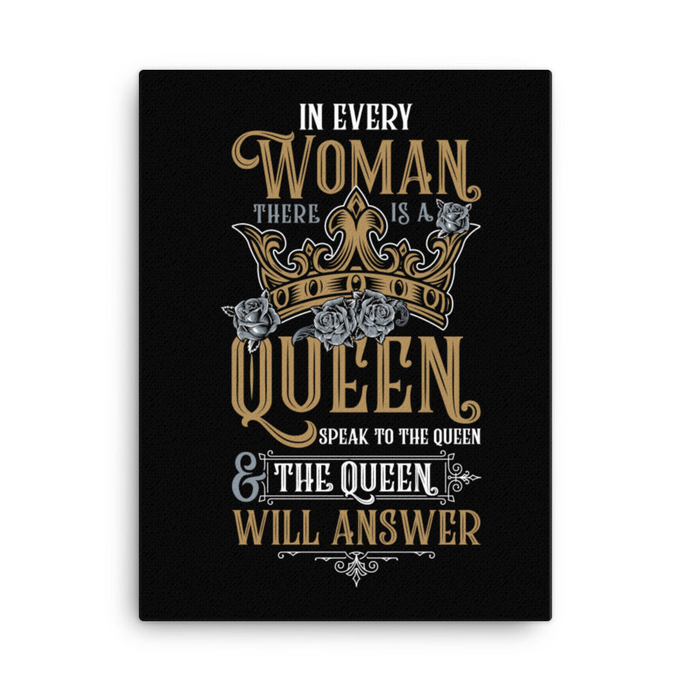In Every Woman There Is A Queen - Canvas Print on Black (18in x 24in)