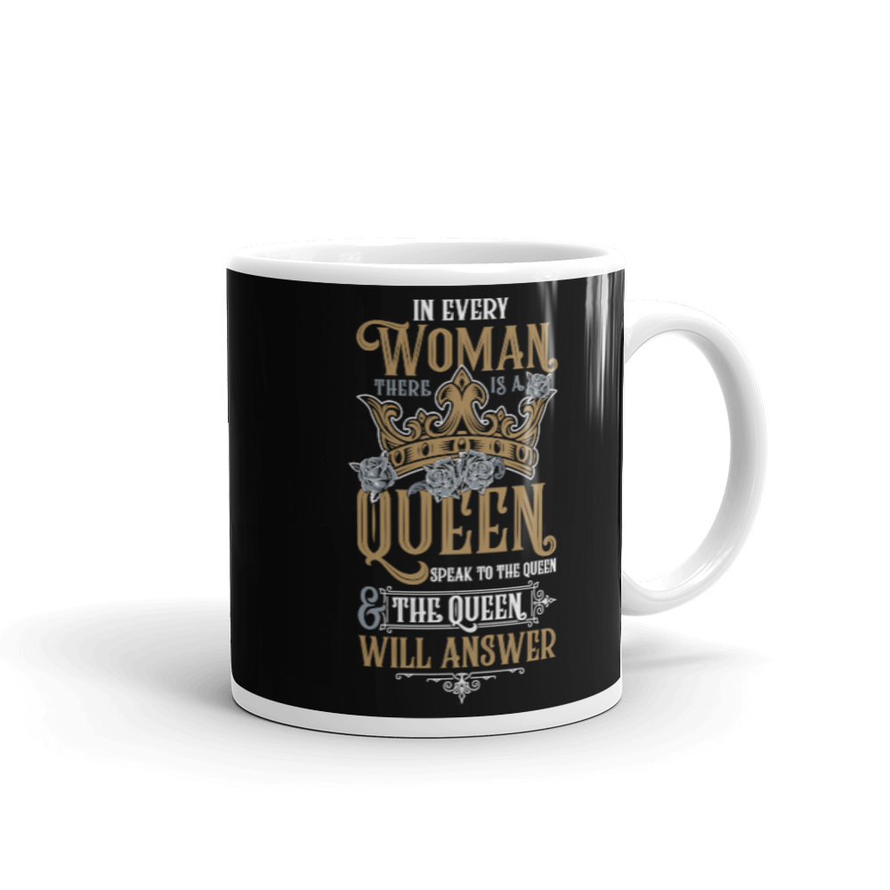 In Every Woman There Is A Queen - Black 11oz Mug