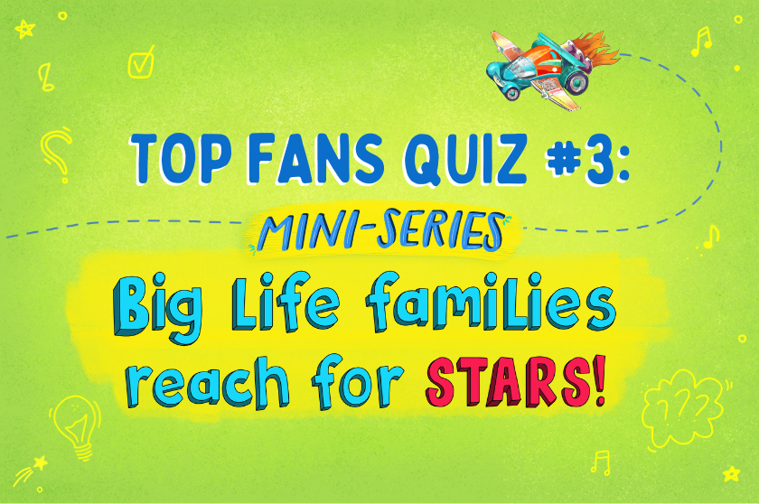 TOP FAN QUIZ #3: Big Life families reach for the STARS!