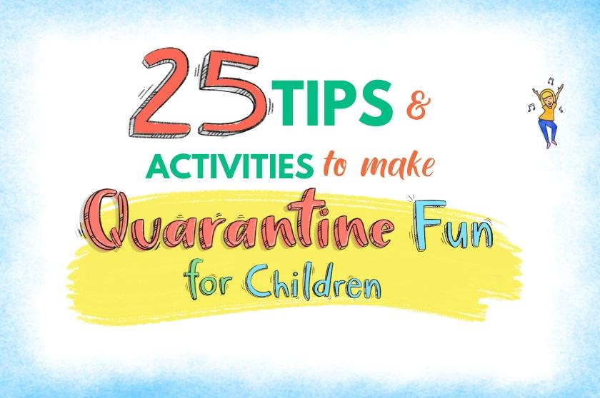 25 Tips and Activities to Make Quarantine Fun for Children